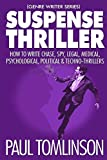 Suspense Thriller: How to Write Chase, Spy, Legal, Medical, Psychological, Political & Techno-Thrillers