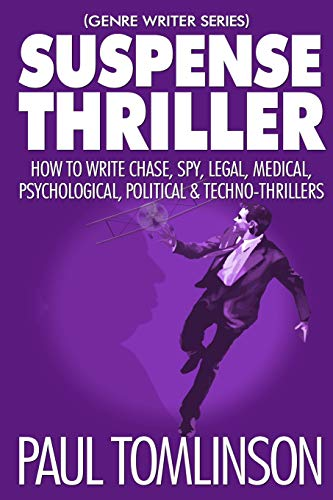 Suspense Thriller: How to Write Chase, Spy, Legal, Medical, Psychological, Political & Techno-Thrillers (Genre Writer)