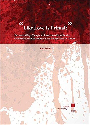 """""""Like Love Is Primal?"""": Der moralfähige Vampir als Projektionsfläche für den Genderdiskurs in aktuellen US-amerikanischen TV-Serien"""