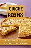 Quiche Recipes: A Must-Read Quiche Cookbook That Delights Your Taste Buds: Various Methods Of Creating A Delicious Quiche (English Edition)