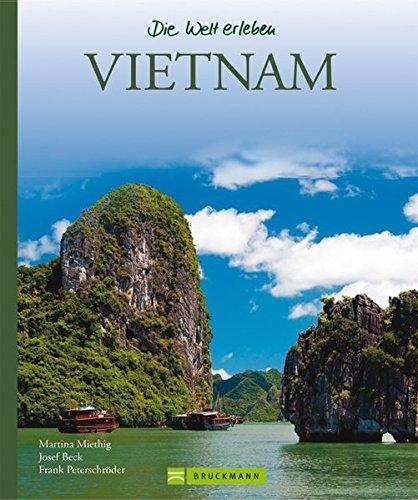 Vietnam – Die Welt erleben: Faszinierender Reise Bildband: Im Reich der Drachen und Pagoden