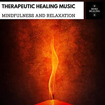 Therapeutic Healing Music - Mindfulness And Relaxation