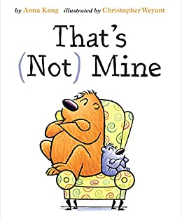 That's Not Mine (You Are Not Small Book 2) by [Anna Kang, Christopher Weyant]