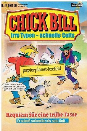 Chick Bill 17 ...trübe Tasse, 1984, Irre Typen schnelle Colts, Bastei Comic-Heft