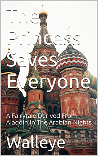 The Princess Saves Everyone: A Fairytale Derived From Aladdin In The Arabian Nights (English Edition)