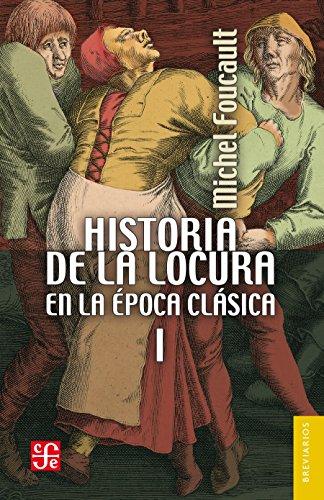 Historia de la locura en la época clásica, I (Spanish Edition)