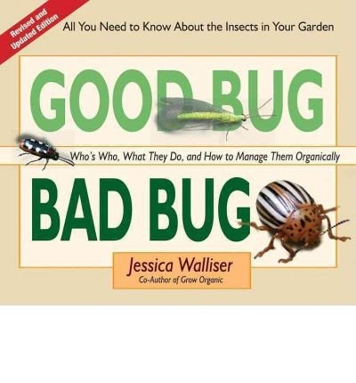 Good Bug Bad Bug: Who's Who, What They Do, and How to Manage Them Organically (All You Need to Know about the Insects in Your Garden) (Spiral bound) - Common