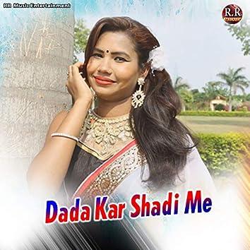 Dada Kar Shadi Me