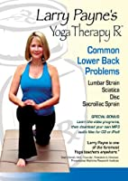 Larry Payne's Yoga Therapy Rx: Common Lower Back Problems