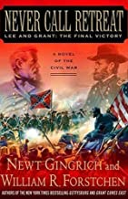 Never Call Retreat: Lee and Grant, The Final Victory