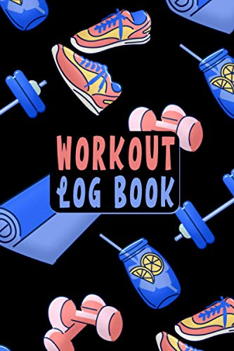 Workout Log Book: Undated Workout Log Book For Men And Women To Achieve Your Goals, Weightlifting, Percfect Gift for Gym Lovers - Gym Weights, Sneakers, Gym Mat