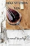 DEGUSTATION VIN UN MOMENT DE PARTAGE: Carnet de dégustation vins | Livre à remplir pour les amateurs de vin ou les étudiants en œnologie | Fiches détaillées à compléter.