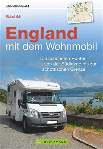 England mit dem Wohnmobil entdecken: Der topaktuelle Wohnmobilführer mit sechs Routenvon der Südküste bis zur schottischen Grenze, GPS-Koordinaten ... von der Südküste bis zur schottischen Grenze