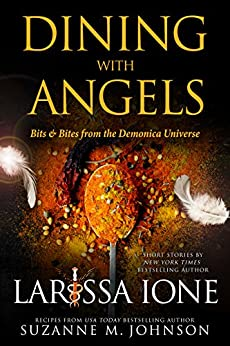 Dining with Angels: Bits & Bites from the Demonica Universe by [Larissa Ione, Suzanne M. Johnson]