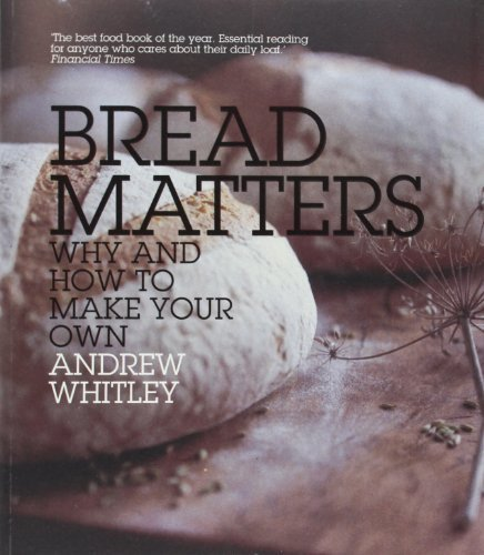 Bread Matters: Why and How to Make Your Own by Andrew Whitley (2009-02-05)