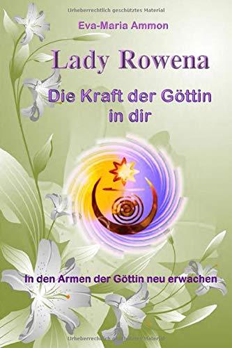 Lady Rowena - Die Kraft der Göttin in dir: In den Armen der Göttin neu erwachen