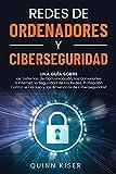 Redes de ordenadores y ciberseguridad: Una guía sobre los sistemas de comunicación, las conexiones a Internet, la seguridad de las redes, protección contra el hackeo y las amenazas de ciberseguridad