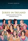 JURIES IN IRELAND: Laypersons and Law in the Long Nineteenth Century (Irish Legal History Society, Band 27) - Niamh Howlin