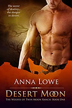 Desert Moon (The Wolves of Twin Moon Ranch Book 1) by [Anna Lowe]