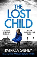The Lost Child: A gripping detective thriller with a heart-stopping twist (Detective Lottie Parker Book 3)