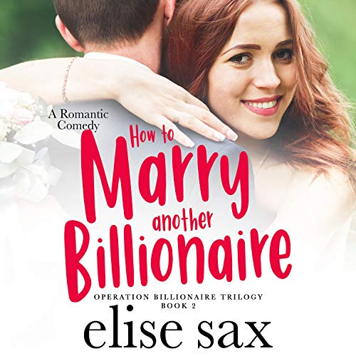 How to Marry Another Billionaire Audiobook By Elise Sax cover art