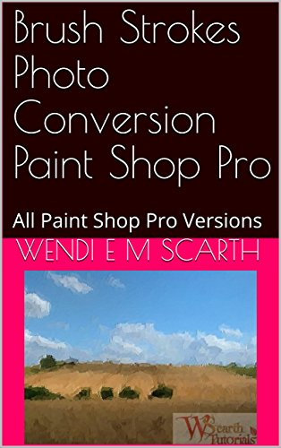 Brush Strokes Photo Conversion Paint Shop Pro: All Paint Shop Pro Versions (Paint Shop Pro Made Easy Book 354) (English Edition)