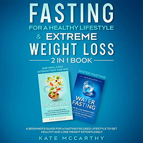 Fasting for a Healthy Lifestyle & Extreme Weight Loss 2 in 1 Book: A Beginner's Guide for a Fasting Focused Lifestyle to ...