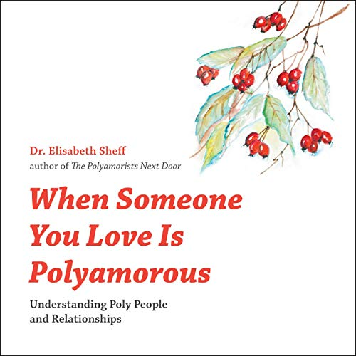 When Someone You Love Is Polyamorous: Understanding Poly People and Relationships cover art