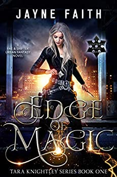 Edge of Magic: A Fae & Shifter Urban Fantasy Novel (Tara Knightley Series Book 1) (English Edition) par [Jayne Faith]
