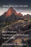 Deep Dive into CGI with PERL: Best Practices, Optimization Techniques, Tips & Tricks from Real life Projects
