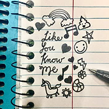 Like You Know Me