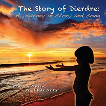 The Story of Deirdre: A Journey in Story and Song