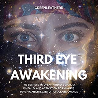 Third Eye Awakening: The Secrets to Open Third Eye Chakra Pineal Gland Activation to Enhance Psychic Abilities, Intuition, Clairvoyance audiobook cover art