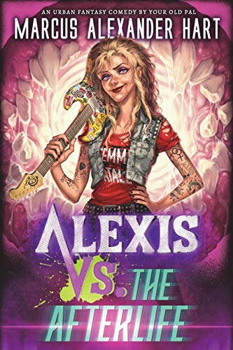 Alexis vs. the Afterlife: An Urban Fantasy Comedy (The Alexis McRiott Jams)