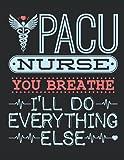 PACU Nurse You Breathe I'll Do Everything Else: PACU Nurse 2022 Weekly Planner (Jan 2022 to Dec 2022), Large Paperback Calendar Schedule Organizer, Recovery Room Nursing Gift