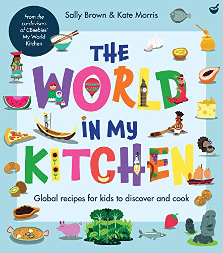 The World In My Kitchen: Global recipes for kids to discover and cook (from the co-devisers of CBeebies  My World Kitchen)
