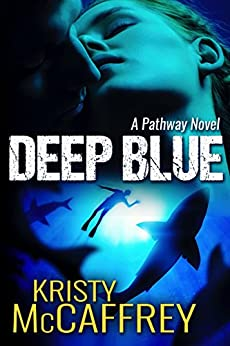 Deep Blue (The Pathway Series Book 1) by [Kristy McCaffrey]