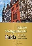 Kleine Stadtgeschichte Fulda: Vom 12. März 744 bis zum Aufbruch im geeinten Deutschland