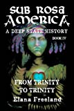 Sub Rosa America, Book IV: From Trinity To Trinity (SUB ROSA AMERICA: A DEEP STATE HISTORY)
