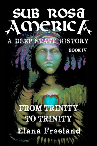 Sub Rosa America, Book IV: From Trinity To Trinity (SUB ROSA AMERICA: A DEEP STATE HISTORY)