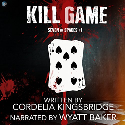 Kill Game     Seven of Spades, Volume 1              By:                                                                                                                                 Cordelia Kingsbridge                               Narrated by:                                                                                                                                 Wyatt Baker                      Length: 7 hrs and 56 mins     100 ratings     Overall 4.6