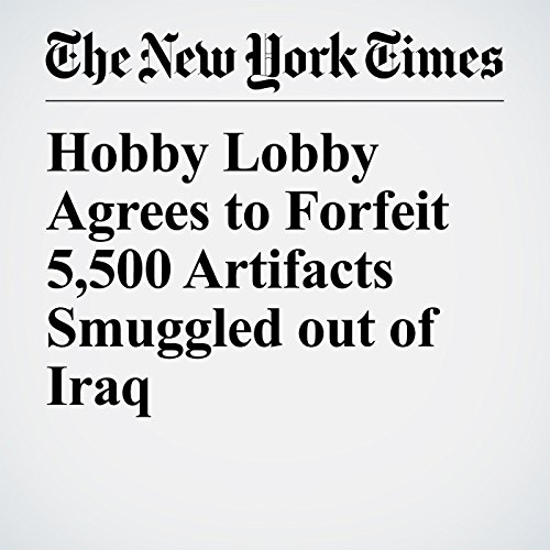 Hobby Lobby Agrees to Forfeit 5,500 Artifacts Smuggled out of Iraq copertina