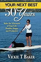 Your Next Best 50 Years: Make the Afternoon of Your Life Healthy, Happy and Productive