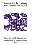 Romanik in Regensburg: Kunst, Geschichte, Denkmalpflege - H. E. Paulus