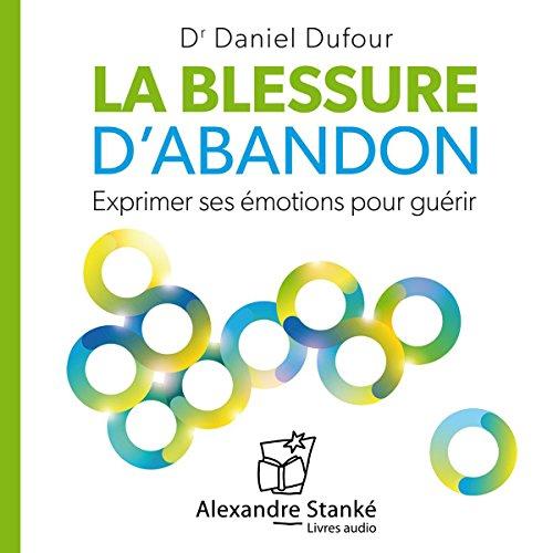 La blessure d'abandon - Exprimer ses émotions pour guérir  audiobook cover art