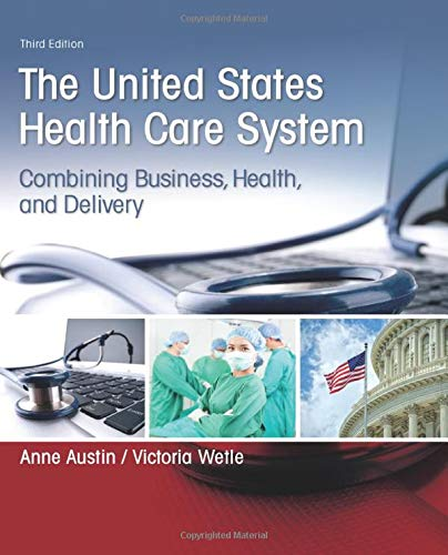 Compare Textbook Prices for United States Health Care System: Combining Business, Health, and Delivery, The 3 Edition ISBN 9780134297798 by Austin, Anne,Wetle, Victoria