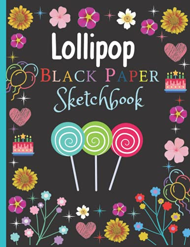 Lollipop Black Paper Sketchbook: Black Lollipop Blank Paper Sketchbook for Boys and Girls, Lollipop Sketch Pad For Drawing and Doodling, Gel Pen ... and Writing Thanksgiving/Christmas Gift
