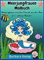 Meerjungfrauen Malbuch: Meerjungfrauen und ihre Freunde aus dem Meer fuer 8-jaehrige Maedchen