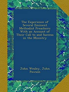 The Experience of Several Eminent Methodist Preachers: With an Account of Their Call to and Success in the Ministry