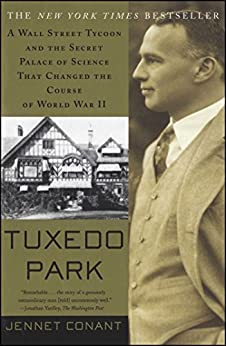 Tuxedo Park: A Wall Street Tycoon and the Secret Palace of Science That Changed the Course of World War II by [Jennet Conant]